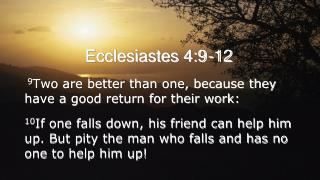 Ecclesiastes  4:9 - 12
