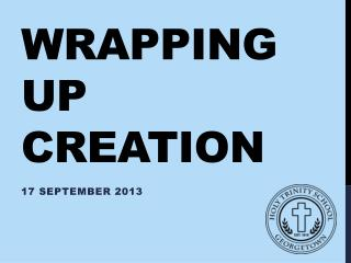 Wrapping up Creation