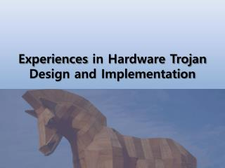 Experiences in Hardware Trojan Design and Implementation