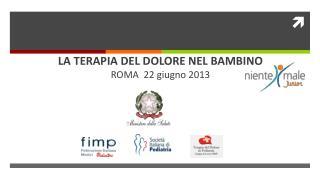 LA TERAPIA DEL DOLORE NEL BAMBINO ROMA  22 giugno 2013
