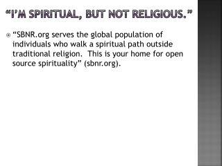 """I'm spiritual, but not religious ."""