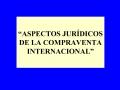 ASPECTOS JUR DICOS DE LA COMPRAVENTA INTERNACIONAL