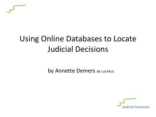 Using Online Databases to Locate Judicial Decisions by Annette Demers  BA LLB MLIS