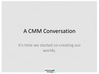 A CMM Conversation