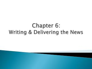 Chapter 6:  Writing & Delivering the News