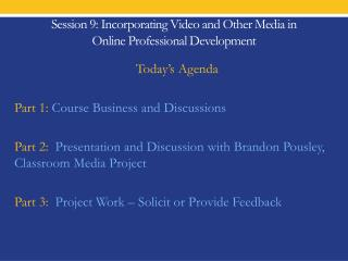 Session  9 : Incorporating Video and Other Media in  Online Professional Development