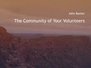 John  Baxter The Community of Your Volunteers