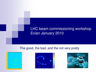 LHC beam commissioning workshop Evian January 2010