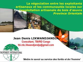 Jean Denis LIKWANDJANDJA Consultant, TBI/RD Congo tbi.rdc.likwandjandja@gmail.com