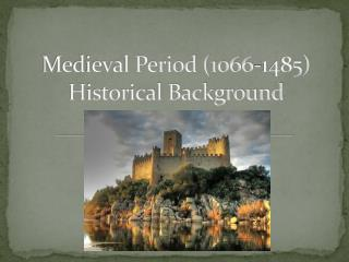 Medieval Period (1066-1485) Historical Background