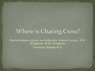 Where is  Charing  Cross?