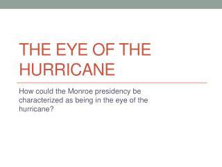 The Eye of the Hurricane