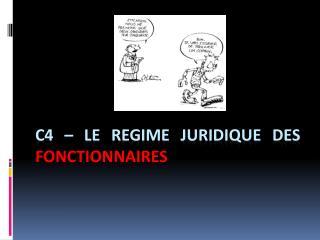 C4  – LE REGIME JURIDIQUE DES  FONCTIONNAIRES