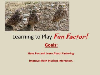 Learning to Play  Fun Factor!