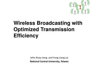 Wireless Broadcasting  with Optimized Transmission  Efficiency