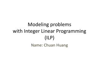 Modeling problems  with Integer Linear Programming (ILP)