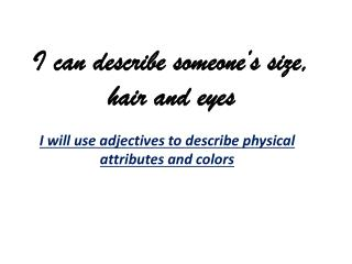 I can describe someone�s size, hair and eyes