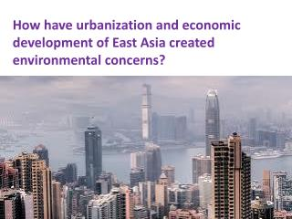 How have urbanization and economic development of East Asia created environmental concerns?