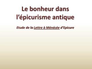 Le bonheur dans l'épicurisme antique Etude de la  Lettre à Ménécée  d'Epicure