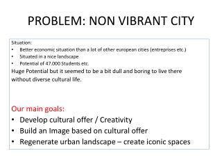 PROBLEM: NON VIBRANT CITY