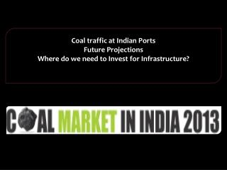 Coal traffic at Indian Ports  Future Projections Where do we need to Invest for Infrastructure?