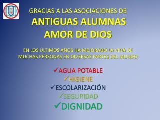 GRACIAS A LAS ASOCIACIONES DE ANTIGUAS ALUMNAS  AMOR DE DIOS