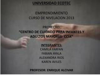UNIVERSIDAD ECOTEC EMPRENDIMIENTO CURSO DE NIVELACION 2013 PROYECTO: