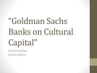 """Goldman Sachs Banks on Cultural Capital"""