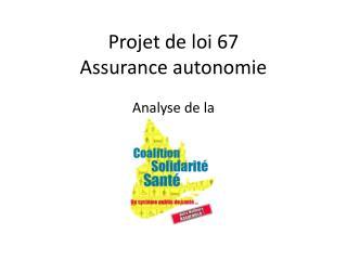 Projet  de  loi  67 Assurance  autonomie