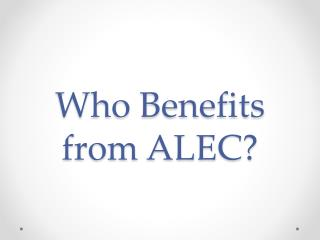 Who Benefits from ALEC?