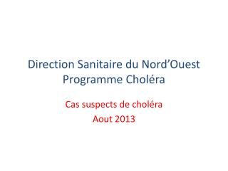 Direction Sanitaire du Nord'Ouest Programme Choléra
