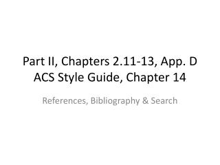 Part II, Chapters 2.11-13, App. D ACS Style Guide, Chapter 14
