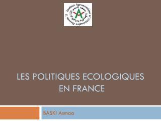 LES POLITIQUES Ecologiques  en France