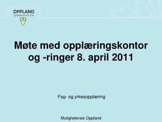 Møte med opplæringskontor og -ringer 8. april 2011