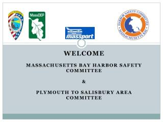 Welcome Massachusetts Bay Harbor Safety  Committee  &  Plymouth to Salisbury Area  Committee