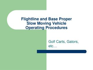 Flightline and Base Proper  Slow Moving Vehicle  Operating Procedures