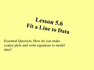 Lesson 5.6 Fit a Line to Data