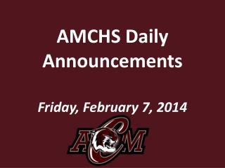 AMCHS Daily Announcements Friday, February 7,  2014