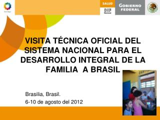 VISITA TÉCNICA OFICIAL DEL SISTEMA NACIONAL PARA EL DESARROLLO INTEGRAL DE LA FAMILIA  A BRASIL