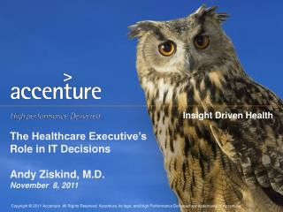 The Healthcare Executive's Role in IT Decisions Andy Ziskind, M.D. November  8, 2011