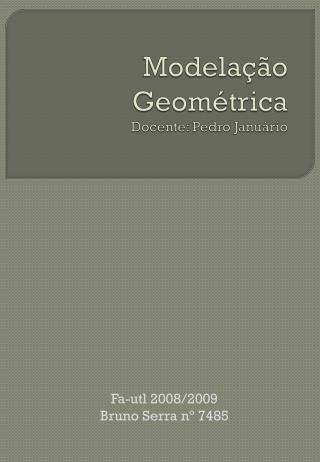 Modelação Geométrica  Docente: Pedro Januário
