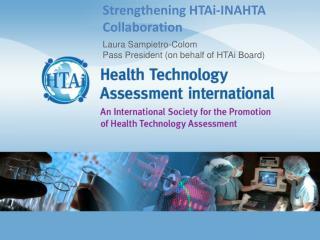 Strengthening HTAi-INAHTA  Collaboration