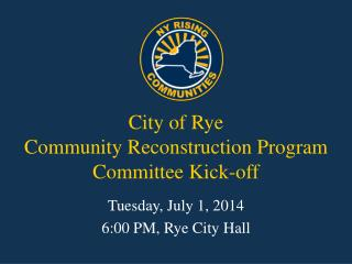 City of Rye Community Reconstruction Program Committee Kick-off