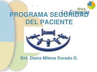PROGRAMA SEGURIDAD DEL PACIENTE Enf. Diana Milena Dorado D.