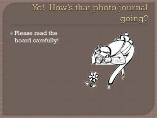 Yo !  How's that photo journal going?