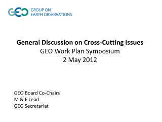 General Discussion on Cross-Cutting Issues GEO Work Plan Symposium 2 May 2012