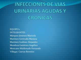 INFECCIONES DE VIAS URINARIAS AGUDAS Y CRONICAS
