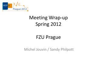Meeting Wrap-up Spring 2012 FZU Prague