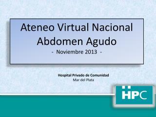 Ateneo Virtual Nacional Abdomen Agudo -  Noviembre 2013  -