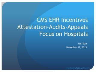 CMS EHR Incentives Attestation-Audits-Appeals Focus on Hospitals